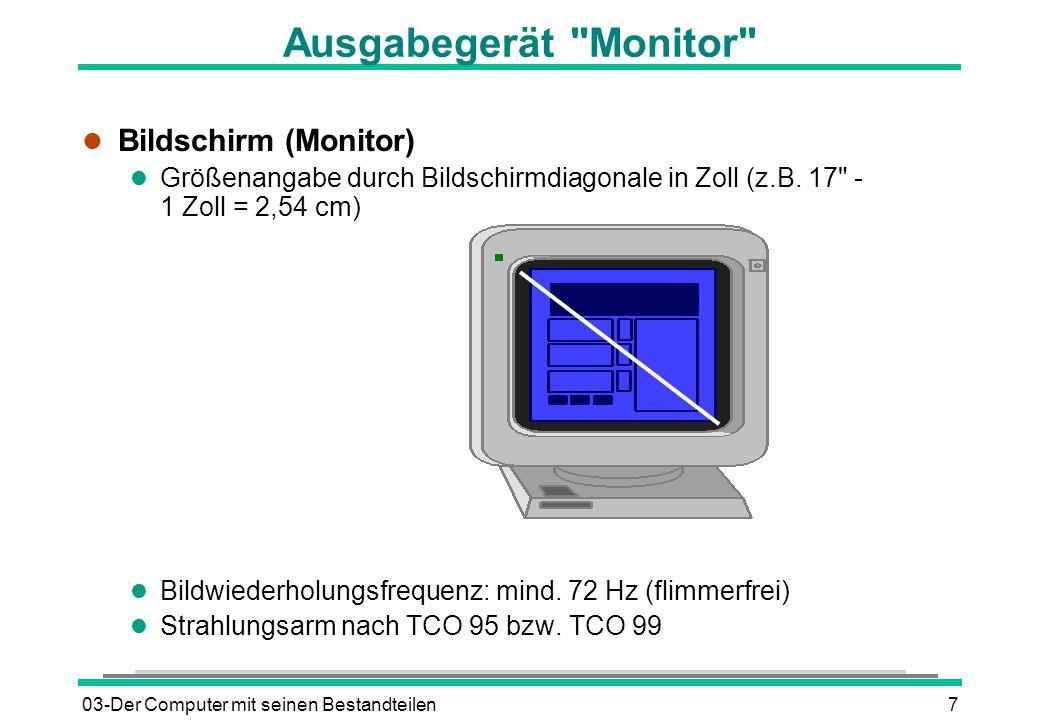 03-Der Computer mit seinen Bestandteilen8 Die Grafikkarte l Schnittstelle zwischen PC und Monitor l Auflösungen VGA = Video-Grafik-Array 640 * 480= 307.200 SVGA = Super-Video-Grafik-Array 800 * 600= 480.000 Accelerator (engl.