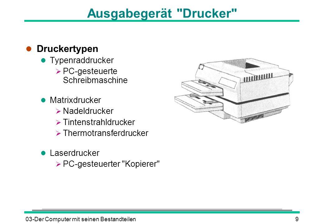 03-Der Computer mit seinen Bestandteilen10 Auswahlkriterien für Drucker l Geschwindigkeit l Seiten pro Minute bzw.