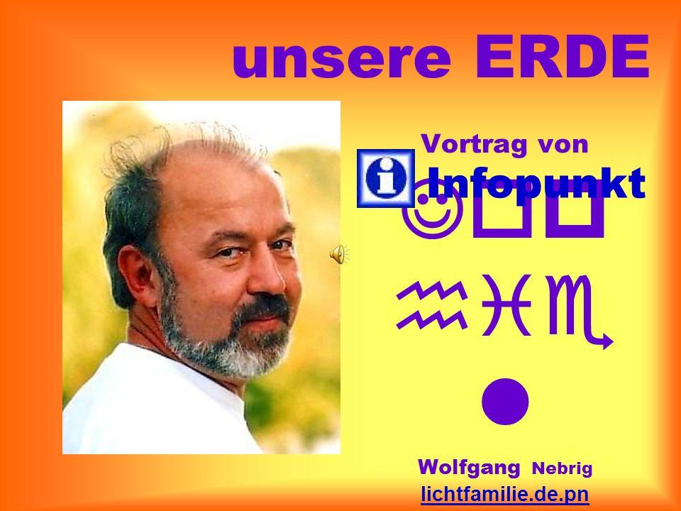 Vortrag von Jop hie l Wolfgang Nebrig lichtfamilie.de.pn info@teleboom.de 03 41 - 44 23 38 60 Infopunkt unsere ERDE