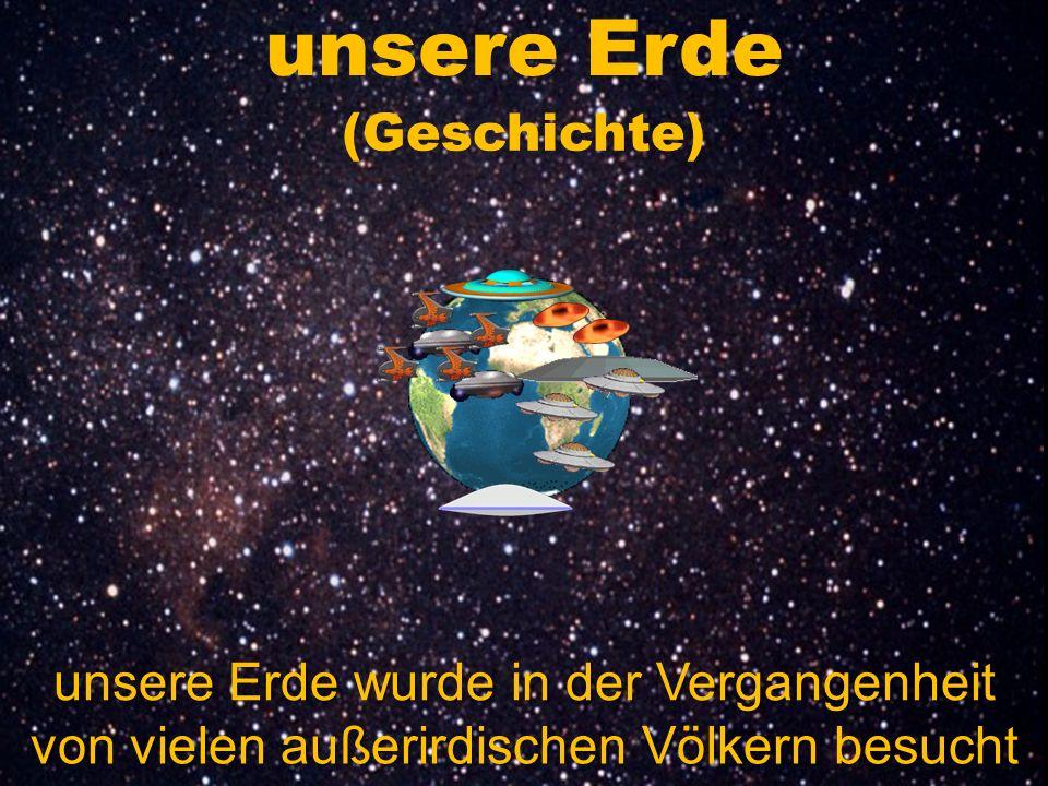 (Geschichte) unsere Erde unsere Erde wurde in der Vergangenheit von vielen außerirdischen Völkern besucht
