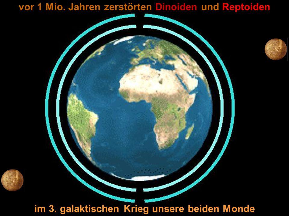 vor 1 Mio. Jahren zerstörten Dinoiden und Reptoiden im 3. galaktischen Krieg unsere beiden Monde