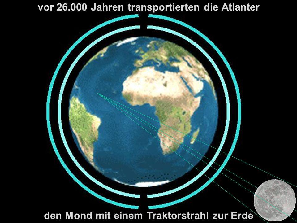 vor 26.000 Jahren transportierten die Atlanter den Mond mit einem Traktorstrahl zur Erde