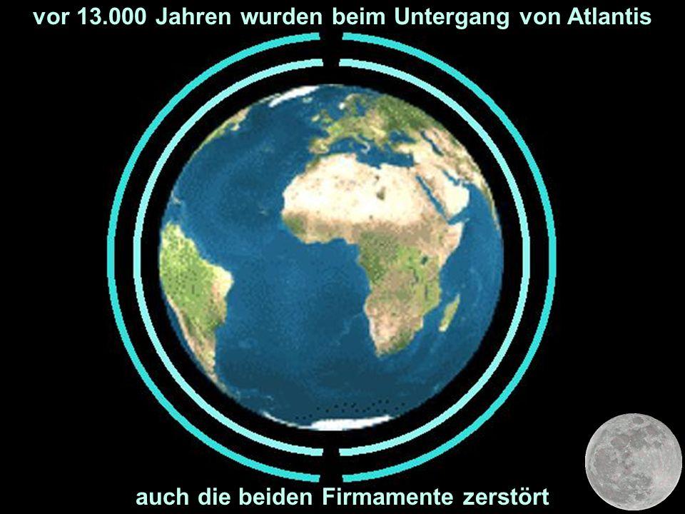 vor 13.000 Jahren wurden beim Untergang von Atlantis auch die beiden Firmamente zerstört