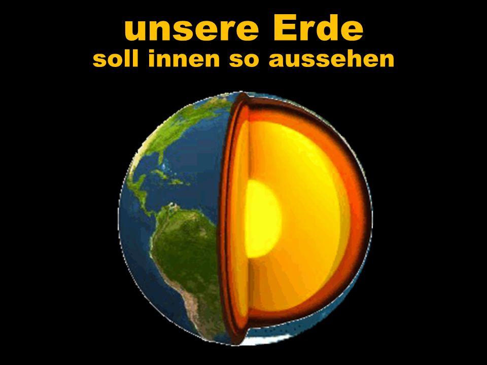 unsere Erde soll innen so aussehen
