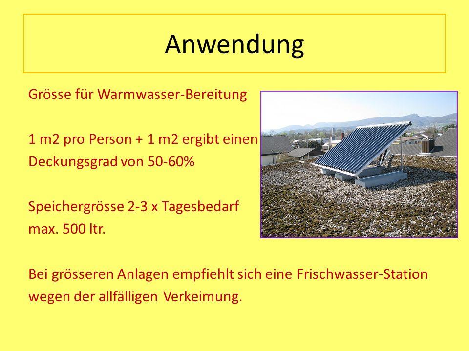 Anwendung Grösse für Warmwasser-Bereitung 1 m2 pro Person + 1 m2 ergibt einen Deckungsgrad von 50-60% Speichergrösse 2-3 x Tagesbedarf max. 500 ltr. B