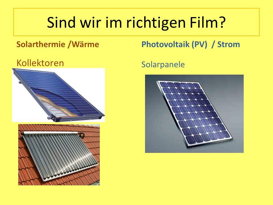 Sind wir im richtigen Film? Solarthermie /Wärme Kollektoren Photovoltaik (PV) / Strom Solarpanele