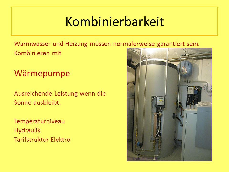 Kombinierbarkeit Warmwasser und Heizung müssen normalerweise garantiert sein. Kombinieren mit Wärmepumpe Ausreichende Leistung wenn die Sonne ausbleib