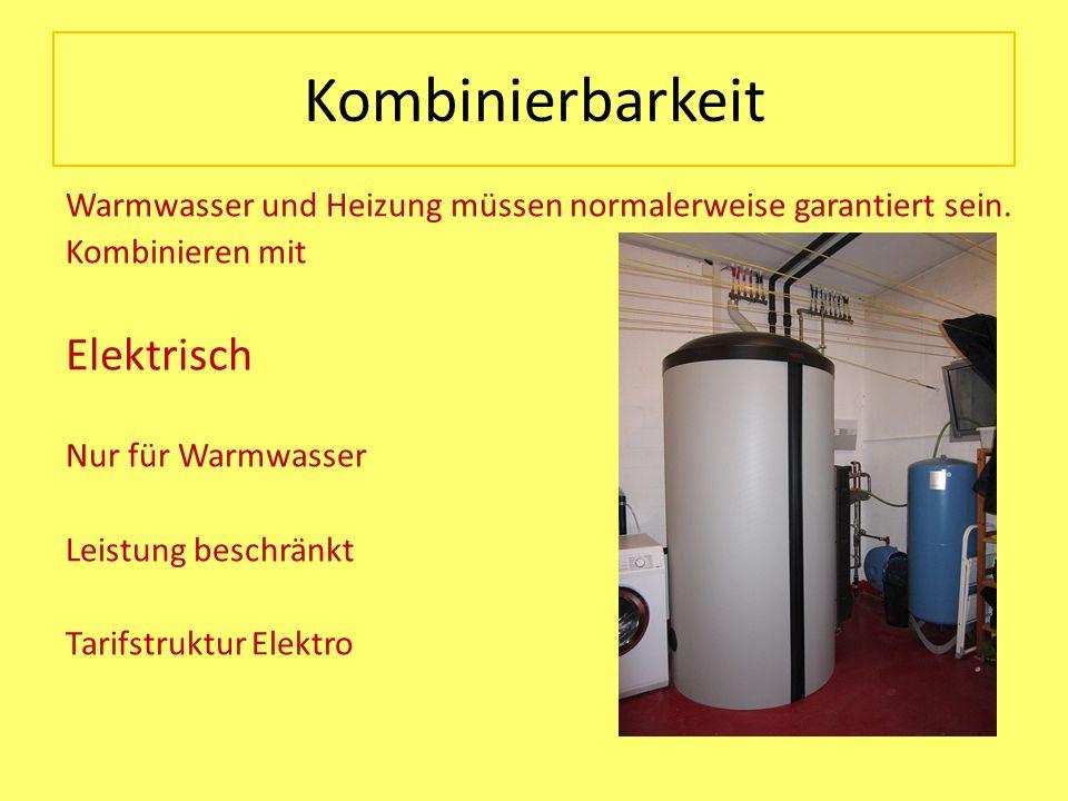 Kombinierbarkeit Warmwasser und Heizung müssen normalerweise garantiert sein. Kombinieren mit Elektrisch Nur für Warmwasser Leistung beschränkt Tarifs