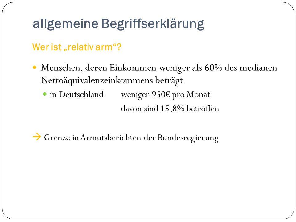 Wer ist relativ arm? Menschen, deren Einkommen weniger als 60% des medianen Nettoäquivalenzeinkommens beträgt in Deutschland:weniger 950 pro Monat dav