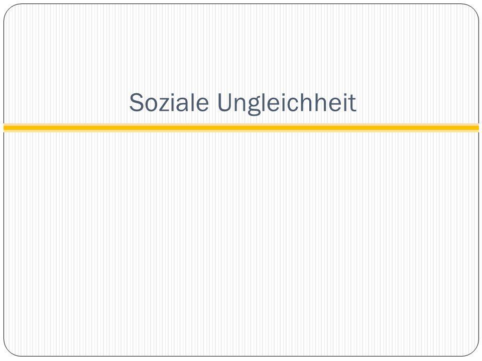 Definition sozialer Ungleichheit Stefan Hradil: Soziale Ungleichheit liegt dann vor, wenn Menschen aufgrund ihrer Stellung in sozialen Bildungsgefügen (…) regelmäßig mehr als andere erhalten.