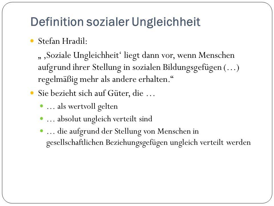 Definition sozialer Ungleichheit Stefan Hradil: Soziale Ungleichheit liegt dann vor, wenn Menschen aufgrund ihrer Stellung in sozialen Bildungsgefügen