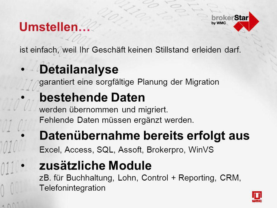 Umstellen… Detailanalyse garantiert eine sorgfältige Planung der Migration bestehende Daten werden übernommen und migriert.