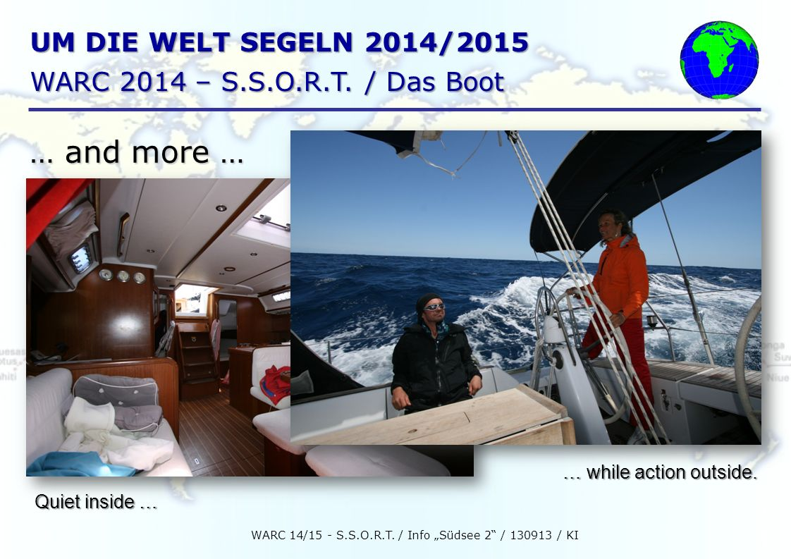UM DIE WELT SEGELN 2014/2015 WARC 2014 – S.S.O.R.T. / Das Boot WARC 14/15 - S.S.O.R.T. / Info Südsee 2 / 130913 / KI Quiet inside … … and more … … whi