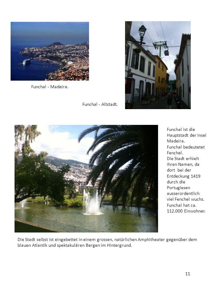 Funchal - Madeira. Funchal - Altstadt. Funchal ist die Hauptstadt der Insel Madeira. Funchal bedeutetet Fenchel. Die Stadt erhielt ihren Namen, da dor