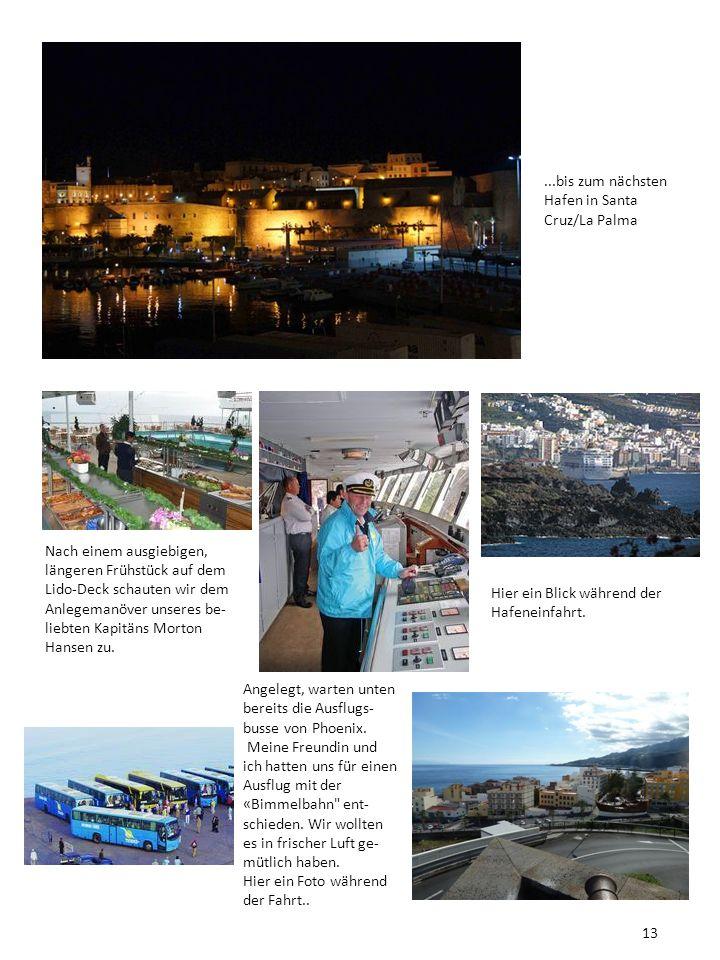 ...bis zum nächsten Hafen in Santa Cruz/La Palma.... Nach einem ausgiebigen, längeren Frühstück auf dem Lido-Deck schauten wir dem Anlegemanöver unser