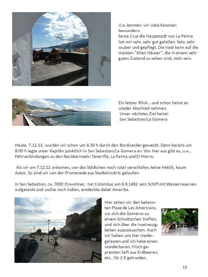 U.a. konnten wir viele Kanonen bewundern. Santa Cruz die Hauptstadt von La Palma hat mir sehr, sehr gut gefallen. Sehr, sehr sauber und gepflegt. Die