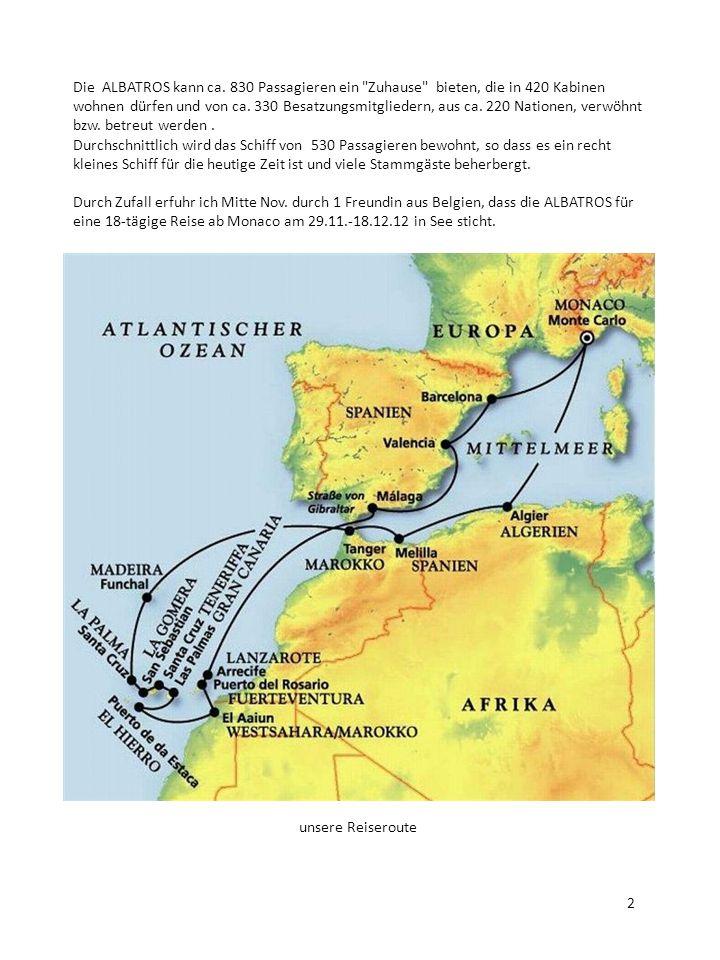 unsere Reiseroute 2 Die ALBATROS kann ca. 830 Passagieren ein