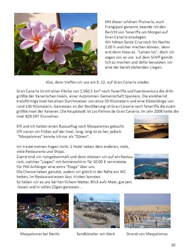Mit dieser schönen Plumeria, auch Frangipani genannt, beende ich den Bericht von Teneriffa um Morgen auf Gran Canaria anzulegen. Wir hätten Santa Cruz