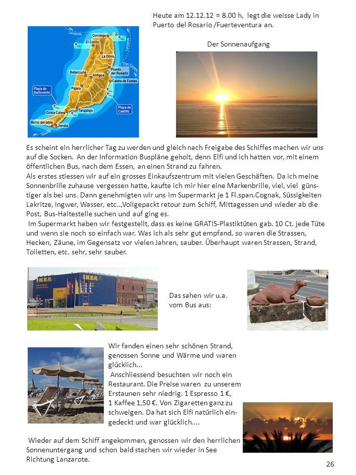 Heute am 12.12.12 = 8.00 h, legt die weisse Lady in Puerto del Rosario /Fuerteventura an. Der Sonnenaufgang Es scheint ein herrlicher Tag zu werden un