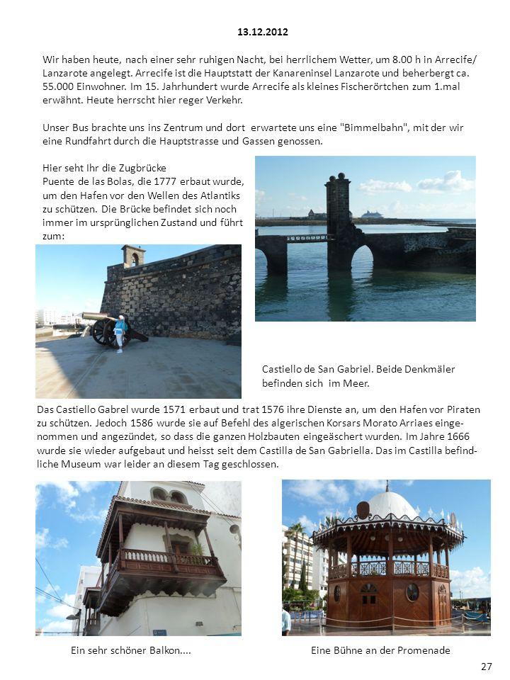 13.12.2012 Wir haben heute, nach einer sehr ruhigen Nacht, bei herrlichem Wetter, um 8.00 h in Arrecife/ Lanzarote angelegt. Arrecife ist die Hauptsta