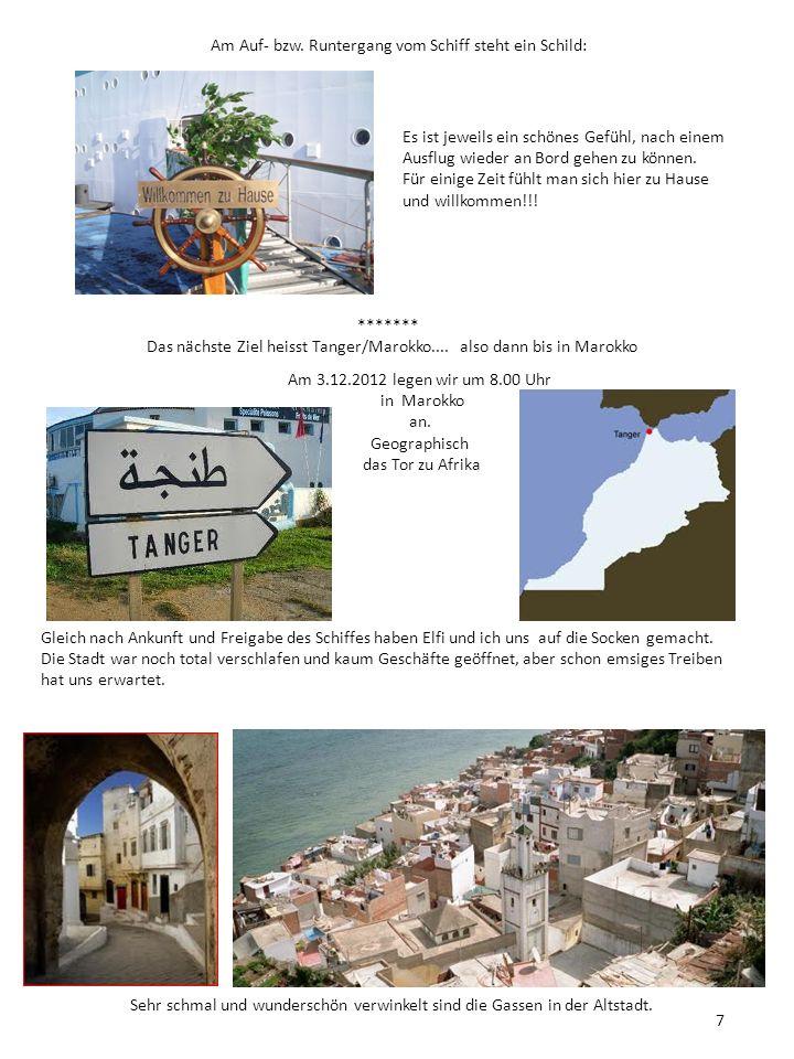 Das nächste Ziel heisst Tanger/Marokko.... also dann bis in Marokko Am 3.12.2012 legen wir um 8.00 Uhr in Marokko an. Geographisch das Tor zu Afrika G