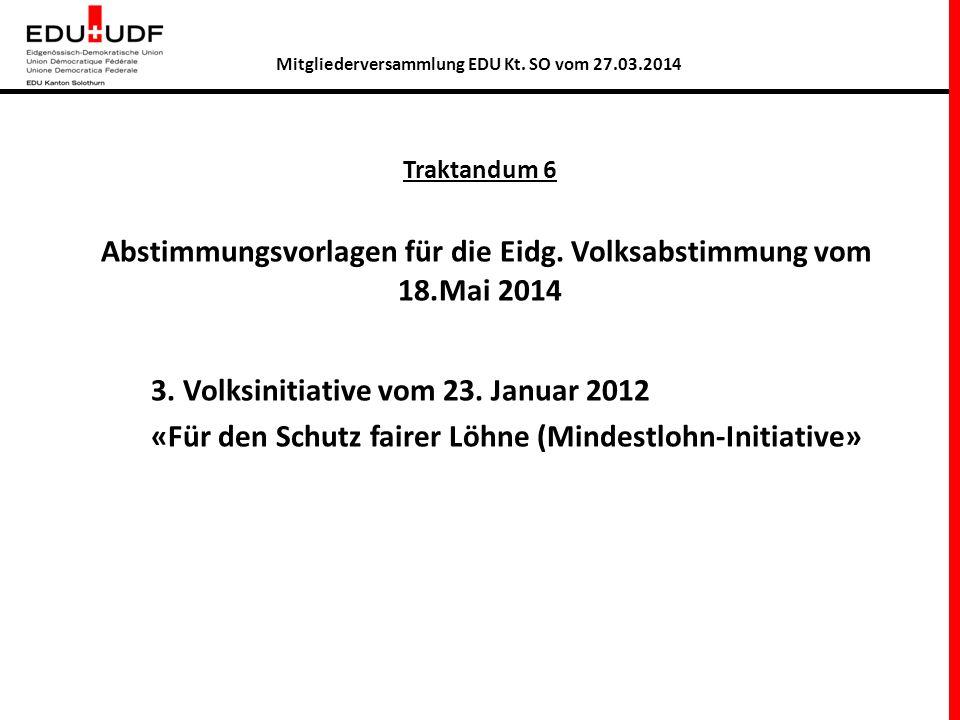 Traktandum 6 Abstimmungsvorlagen für die Eidg. Volksabstimmung vom 18.Mai 2014 3.