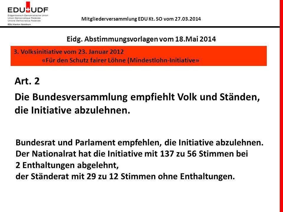 Art. 2 Die Bundesversammlung empfiehlt Volk und Ständen, die Initiative abzulehnen.
