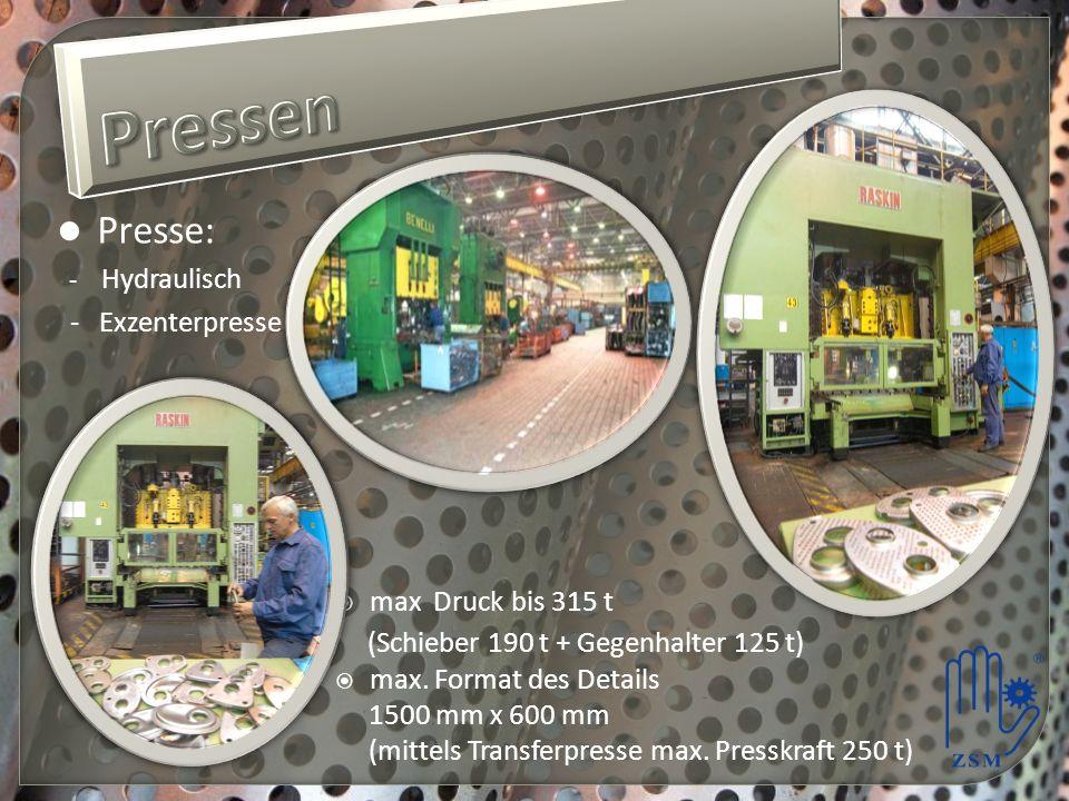 Presse: - Hydraulisch - Exzenterpresse max Druck bis 315 t (Schieber 190 t + Gegenhalter 125 t) max.