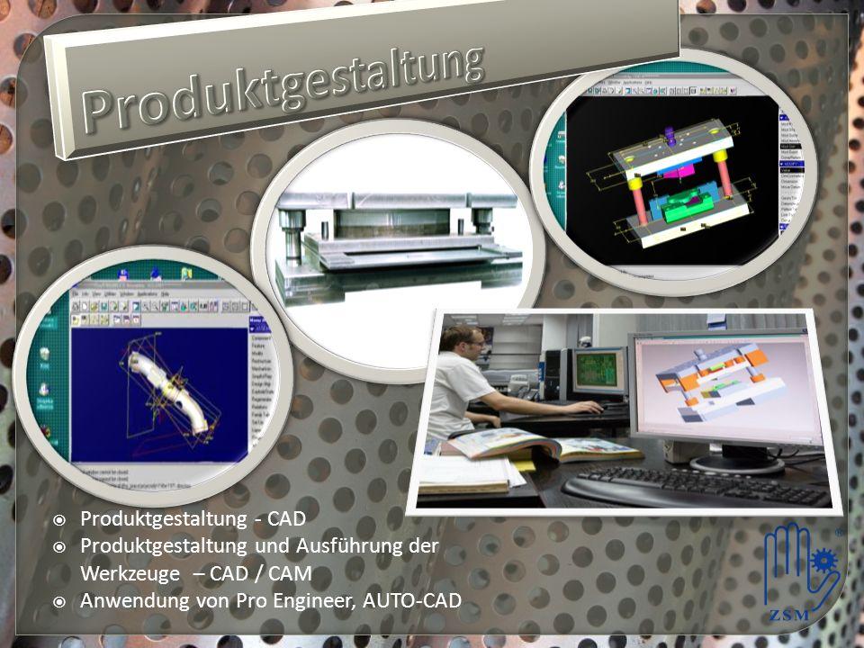 Produktgestaltung - CAD Produktgestaltung und Ausführung der Werkzeuge – CAD / CAM Anwendung von Pro Engineer, AUTO-CAD