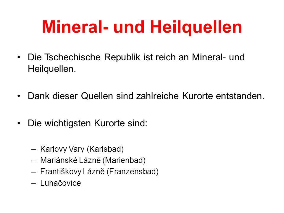 Mineral- und Heilquellen Die Tschechische Republik ist reich an Mineral- und Heilquellen. Dank dieser Quellen sind zahlreiche Kurorte entstanden. Die