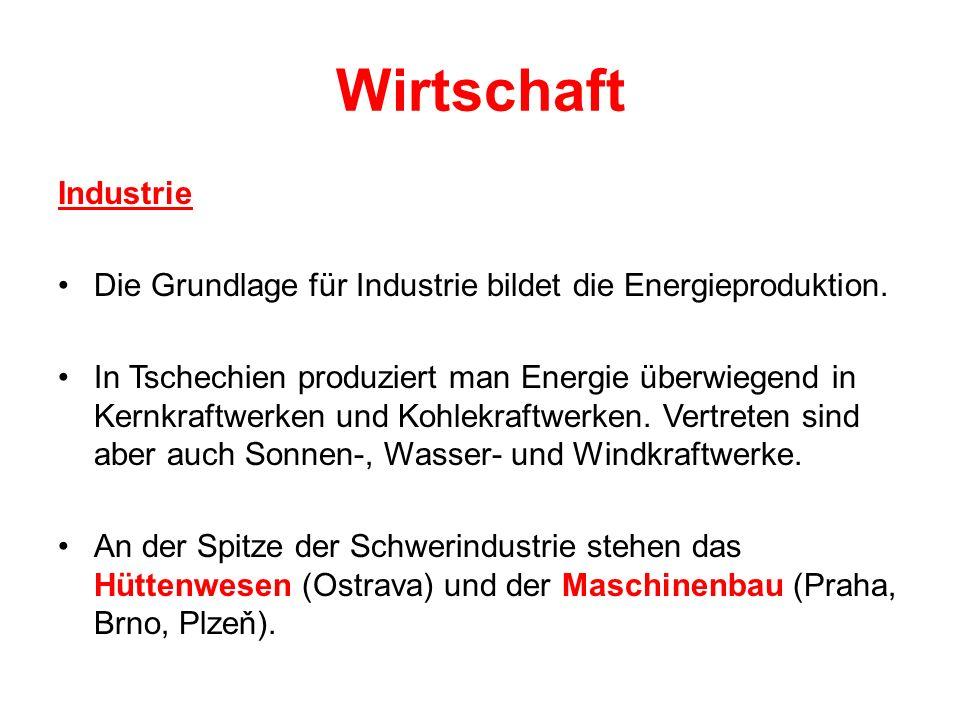 Wirtschaft Industrie Die Grundlage für Industrie bildet die Energieproduktion. In Tschechien produziert man Energie überwiegend in Kernkraftwerken und