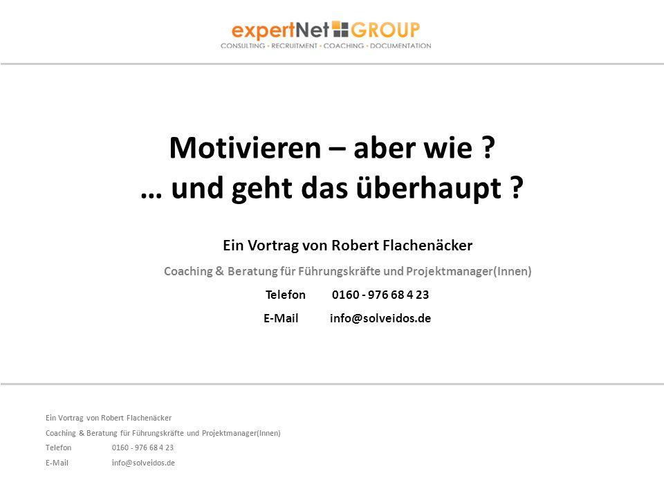 Ein Vortrag von Robert Flachenäcker Coaching & Beratung für Führungskräfte und Projektmanager(Innen) Telefon 0160 - 976 68 4 23 E-Mail info@solveidos.de Motivieren – aber wie .