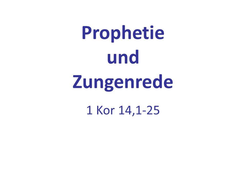 Prophetie und Zungenrede 1 Kor 14,1-25
