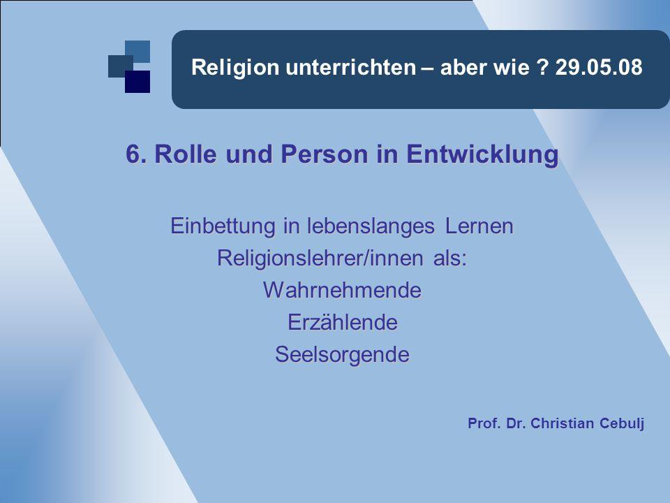 Religion unterrichten – aber wie .29.05.08 6.