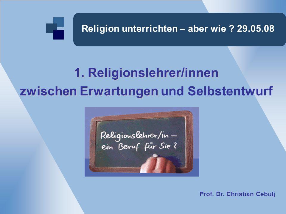 Religion unterrichten – aber wie .29.05.08 1.
