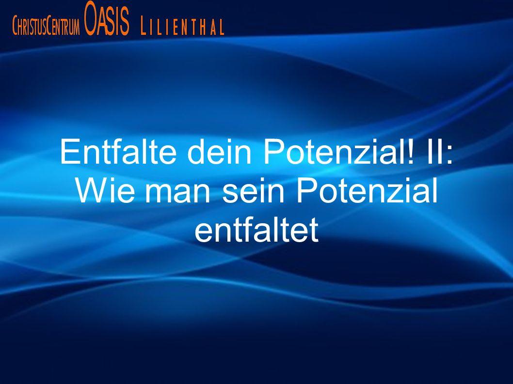 Entfalte dein Potenzial! II: Wie man sein Potenzial entfaltet