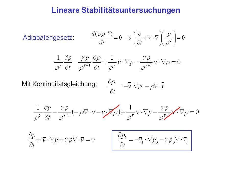 Lineare Stabilitätsuntersuchungen Adiabatengesetz: Mit Kontinuitätsgleichung: