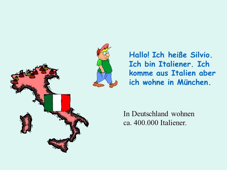 Hallo! Ich heiße Silvio. Ich bin Italiener. Ich komme aus Italien aber ich wohne in München. In Deutschland wohnen ca. 400.000 Italiener.