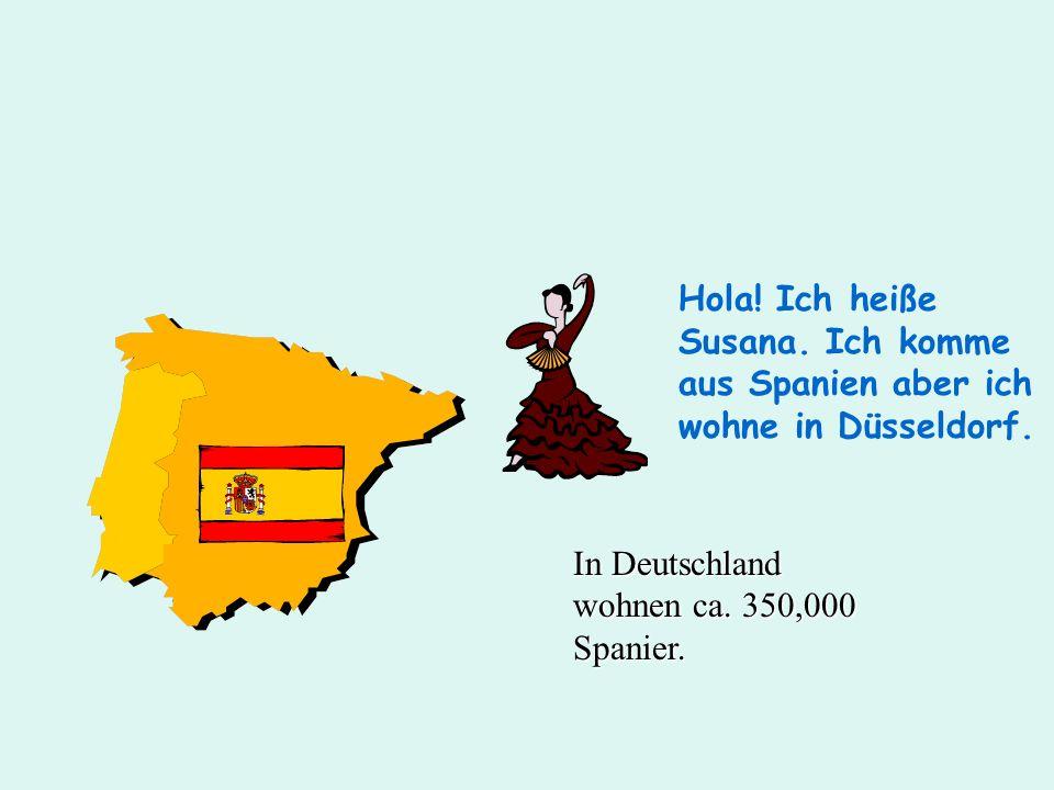 Hola! Ich heiße Susana. Ich komme aus Spanien aber ich wohne in Düsseldorf. In Deutschland wohnen ca. 350,000 Spanier.