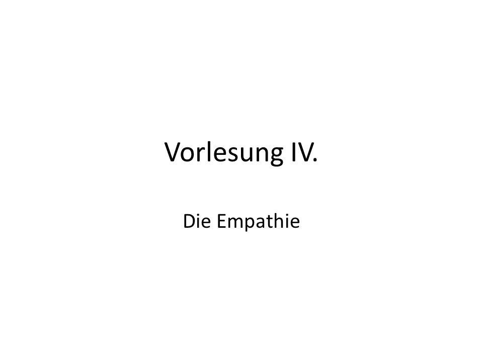 Vorlesung IV. Die Empathie