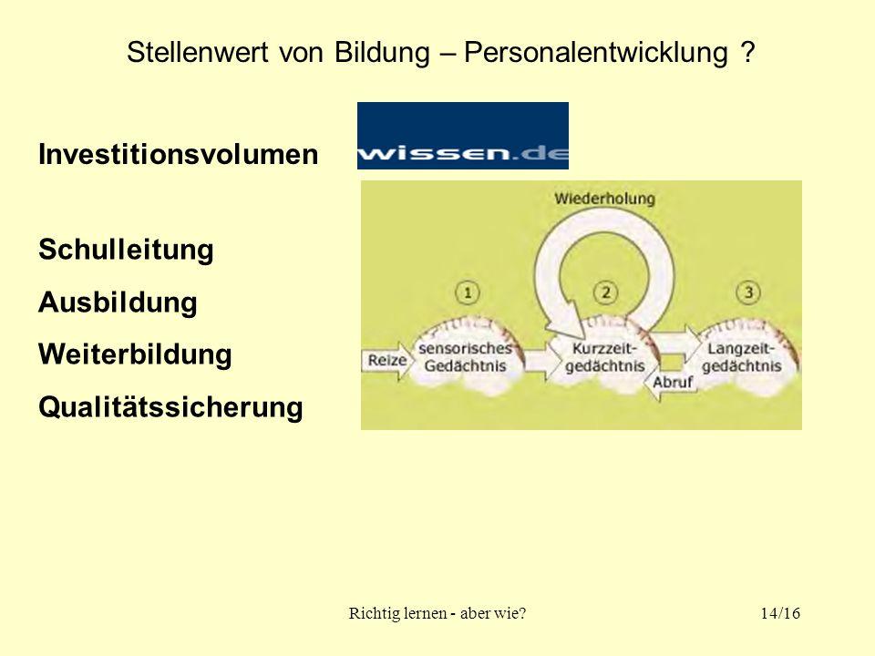 Richtig lernen - aber wie?14/16 Stellenwert von Bildung – Personalentwicklung .