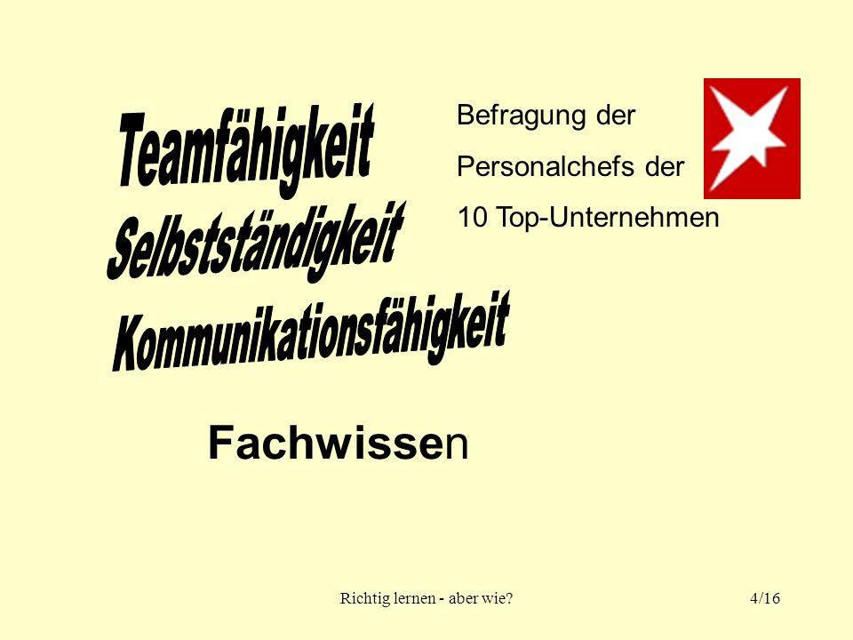 Richtig lernen - aber wie?4/16 Fachwissen Befragung der Personalchefs der 10 Top-Unternehmen