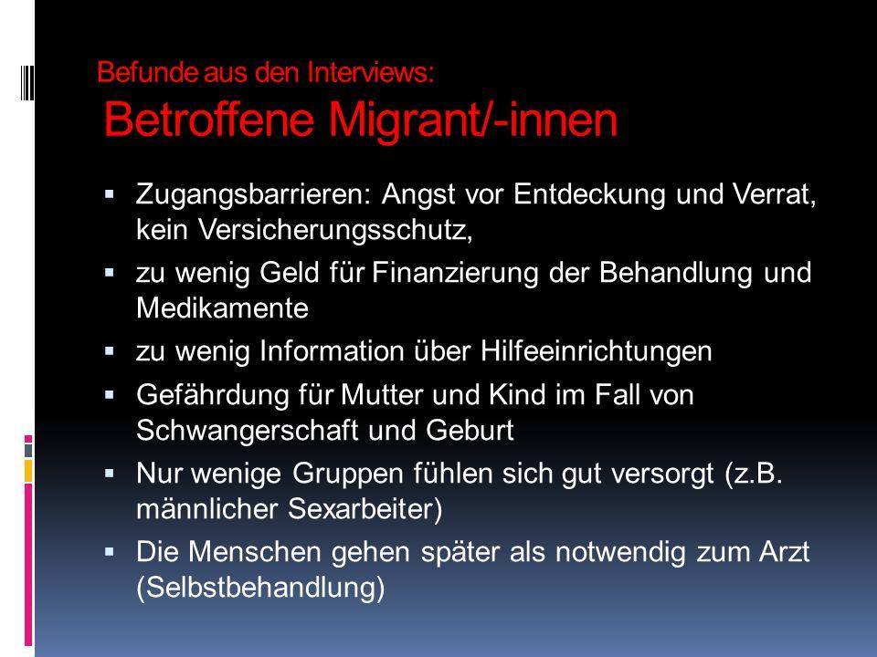 Befunde aus den Interviews: Betroffene Migrant/-innen Zugangsbarrieren: Angst vor Entdeckung und Verrat, kein Versicherungsschutz, zu wenig Geld für F