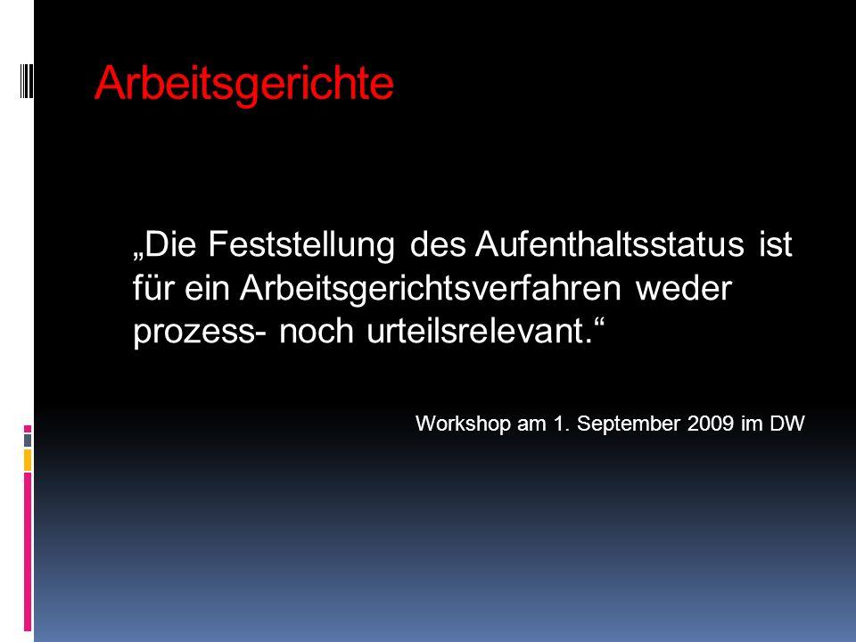 Arbeitsgerichte Die Feststellung des Aufenthaltsstatus ist für ein Arbeitsgerichtsverfahren weder prozess- noch urteilsrelevant. Workshop am 1. Septem