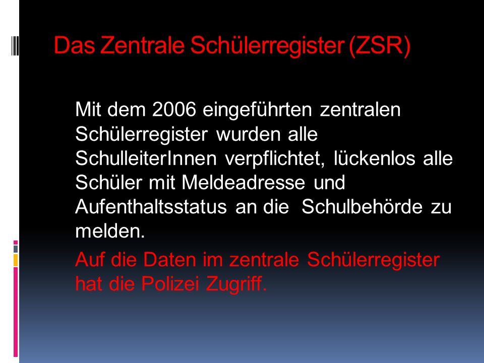 Das Zentrale Schülerregister (ZSR) Mit dem 2006 eingeführten zentralen Schülerregister wurden alle SchulleiterInnen verpflichtet, lückenlos alle Schül