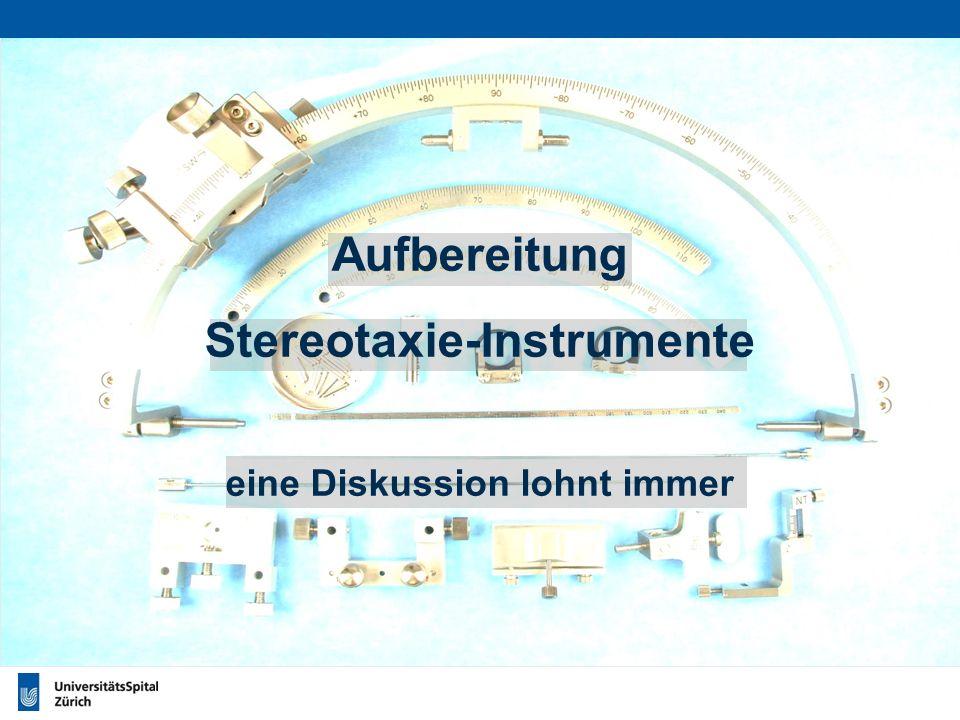 IG-NOPPS.CH Montreux, 06.06.2013 Seite 0 Aufbereitung Stereotaxie-Instrumente eine Diskussion lohnt immer