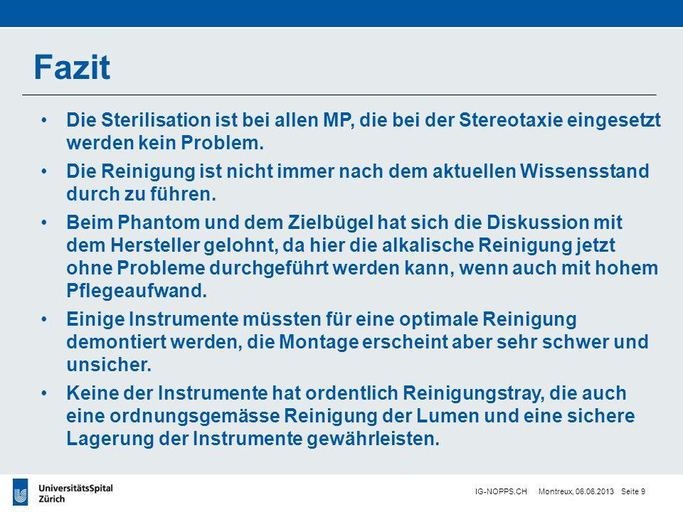 IG-NOPPS.CH Montreux, 06.06.2013 Seite 9 Fazit Die Sterilisation ist bei allen MP, die bei der Stereotaxie eingesetzt werden kein Problem.