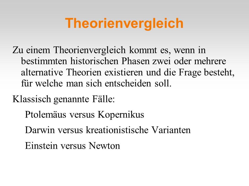 Theorienvergleich Zu einem Theorienvergleich kommt es, wenn in bestimmten historischen Phasen zwei oder mehrere alternative Theorien existieren und di