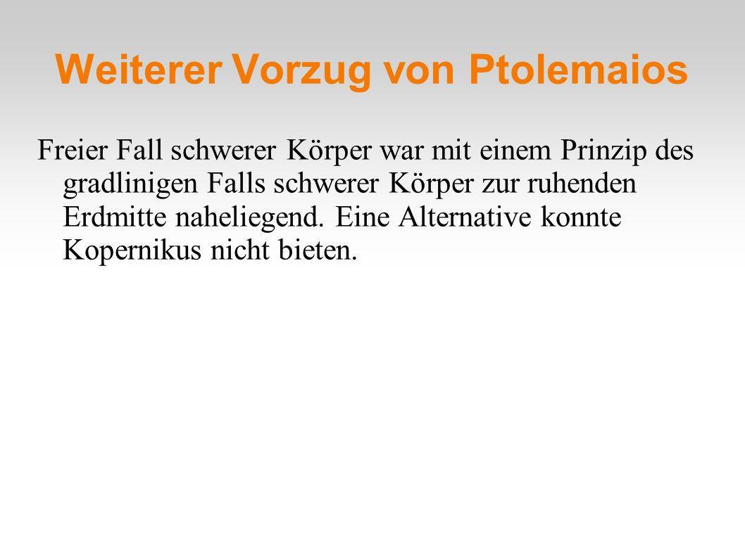 Weiterer Vorzug von Ptolemaios Freier Fall schwerer Körper war mit einem Prinzip des gradlinigen Falls schwerer Körper zur ruhenden Erdmitte naheliege