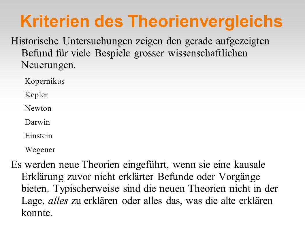 Kriterien des Theorienvergleichs Historische Untersuchungen zeigen den gerade aufgezeigten Befund für viele Bespiele grosser wissenschaftlichen Neueru